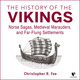 The History of the Vikings: Norse Sagas, Medieval Marauders, and Far-flung Settlements - Christopher R. Fee