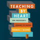 Teaching By Heart: One Professor's Journey to Inspire - Thomas J. DeLong