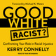 Good White Racist? – Confronting Your Role in Racial Injustice - Kerry Connelly