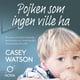 Pojken som ingen ville ha - Casey Watson