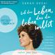 Leb das Leben, das du leben willst - Lass dich inspirieren zu mehr Mut, Ehrlichkeit und Soulpower - Sarah Desai