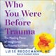 Who You Were Before Trauma: The Healing Power of Imagination for Trauma Survivors - Luise Reddemann