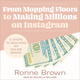 From Mopping Floors to Making Millions on Instagram: 5 Steps to Building an Online Brand - Ronne Brown