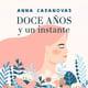 Doce años y un instante - Anna Casanovas