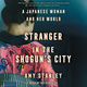 Stranger in the Shogun's City: A Japanese Woman and Her World - Amy Stanley