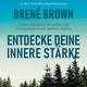 Entdecke deine innere Stärke: Wahre Heimat in dir selbst und Verbundenheit mit anderen finden - Brené Brown