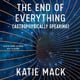 The End of Everything: (Astrophysically Speaking) - Katie Mack