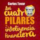 Los cuatro pilares de la inteligencia financiera - Carlos Tovar
