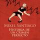 Historia de un crimen perfecto - Mikel Santiago