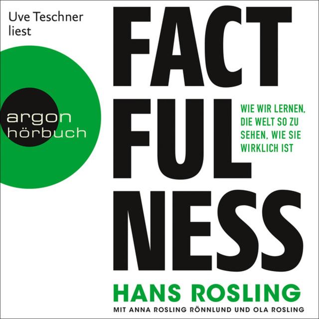 Factfulness: Wie wir lernen, die Welt so zu sehen, wie sie wirklich ist                     Hans Rosling, Ola Rosling, Anna Rosling Rönnlund