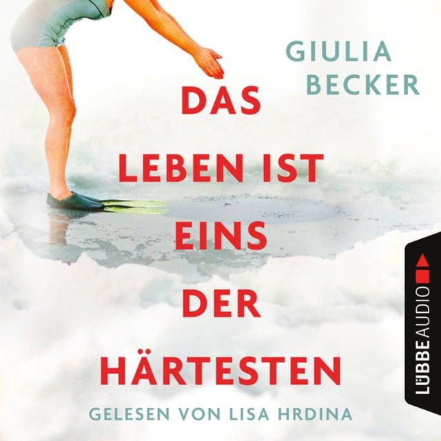 Das Leben ist eins der Härtesten                     Giulia Becker