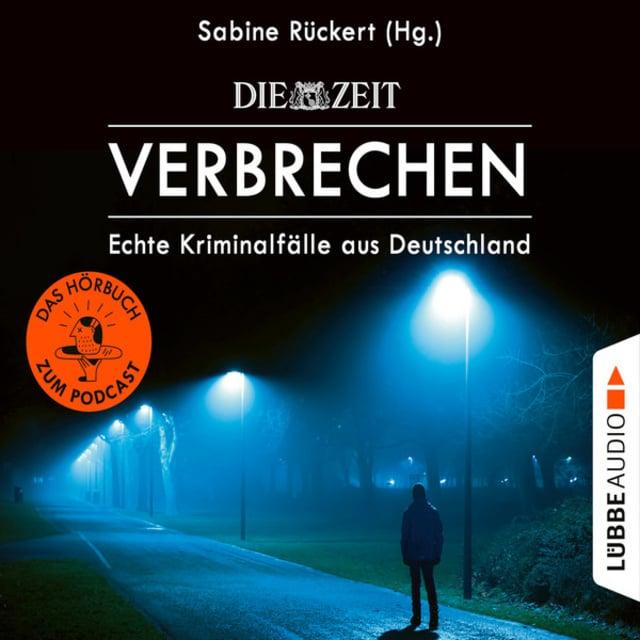 ZEIT Verbrechen - Echte Kriminalfälle aus Deutschland                     Sabine Rückert