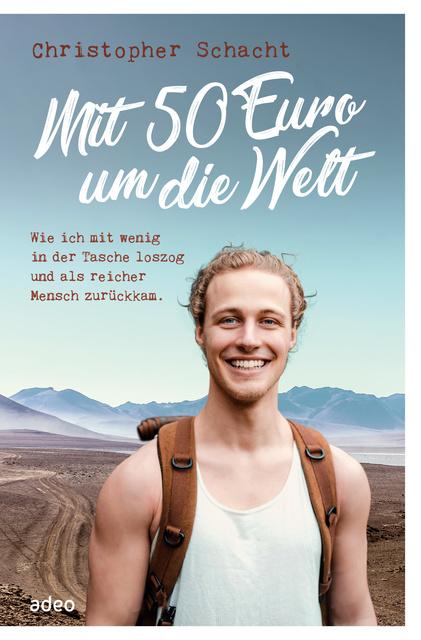 Mit 50 Euro um die Welt: Wie ich mit wenig in der Tasche loszog und als reicher Mensch zurückkam                     Christopher Schacht