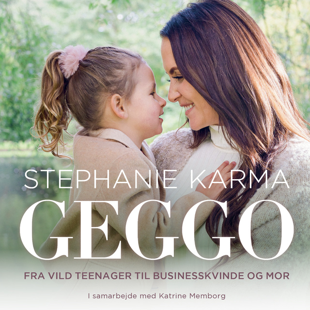 Geggo: Fra vild teenager til businesskvinde og mor                     Katrine Memborg, Stephanie Karma Salvarli