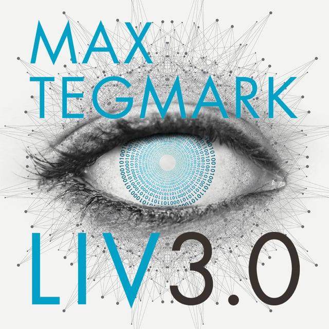 Liv 3.0 : Att vara människa i den artificiella intelligensens tid                     Max Tegmark