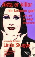 Akta er killar här kommer gud och hon är jävligt förbannad - Linda Skugge