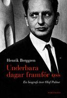 Underbara dagar framför oss - en biografi över Olof Palme - Henrik Berggren