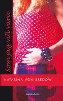 Som jag vill vara - Katarina von Bredow