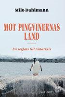 Mot pingvinernas land - en seglats till Antarktis - Milo Dahlmann