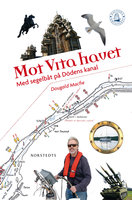 Mot Vita havet - med segelbåt på Dödens kanal - Dougald Macfie
