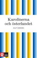 Karolinerna och österlandet - Alf Åberg