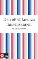 Den oförlikneliga fångenskapen - Amelie Posse