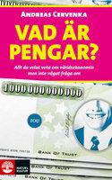 Vad är pengar? : Allt du velat veta om världsekonomin men inte vågat fråga om - Andreas Cervenka