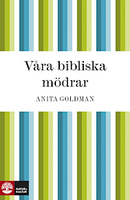 Våra bibliska mödrar - Anita Goldman