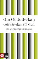 Om Guds dyrkan och kärleken till Gud - Emanuel Swedenborg