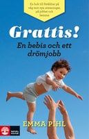 Grattis! : En bebis och ett drömjobb - Emma Pihl