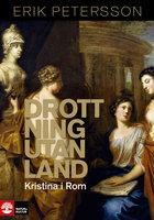 Drottning utan land: Kristina i Rom - Erik Petersson