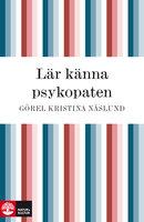 Lär känna psykopaten - Görel Kristina Näslund
