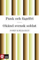 Pank och fågelfri / Okänd Svensk soldat - Josef Kjellgren