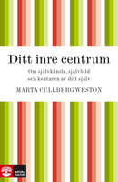 Ditt inre centrum - Marta Cullberg Weston