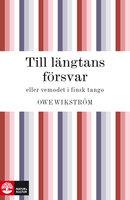Till längtans försvar : eller vemodet i finsk tango - Owe Wikström