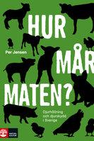 Hur mår maten? : Djurhållning och djurskydd i Sverige - Per Jensen