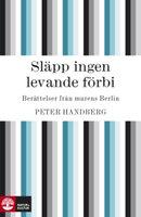 Släpp ingen levande förbi - Peter Handberg