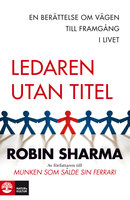 Ledaren utan titel : En berättelse om vägen till framgång i livet - Robin Sharma