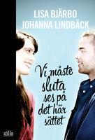 Vi måste sluta ses på det här sättet - Lisa Bjärbo, Johanna Lindbäck