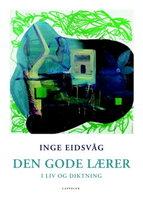 Den gode lærer - i liv og diktning - Inge Eidsvåg