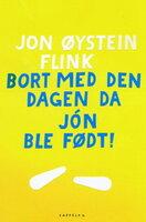 Bort med den dagen da Jón ble født - Jon Øystein Flink