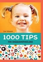 1000 tips for småbarnsforeldre - Lise Galaasen