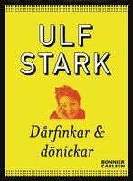 Dårfinkar och dönickar - Ulf Stark