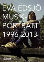 Musikporträtt 1996-2013 - Eva Edsjö