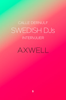 Swedish DJs - intervjuer Axwell - Calle Dernulf