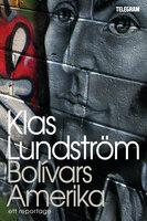 Bolívars Amerika – Ett reportage om Latinamerikas dröm - Klas Lundström