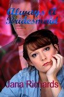 Always a Bridesmaid - Jana Richards