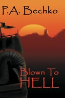 Blown to Hell - P.A. Bechko