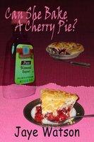 Can She Bake a Cherry Pie? - Jaye Watson