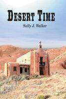 Desert Time - Sally J. Walker